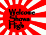 Welcome Showa High